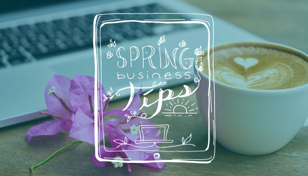 spring tips for growing your business